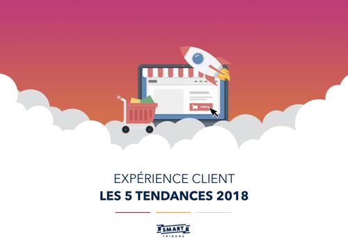expérience client - 5 tendances 2018